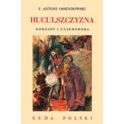 Huculszczyzna. Gorgany i Czarnohora. Cuda Polski