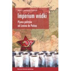 Imperium wódki. Pijana polityka od Lenina do Putina