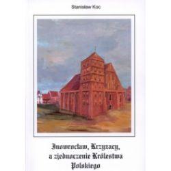 Inowrocław, Krzyżacy a zjednoczenie Królestwa Polskiego