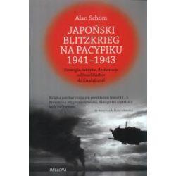 Japoński Blitzkrieg na Pacyfiku 1941-1943. Strategia, taktyka, dyplomacja od Pearl Harbor do Guadalcanal