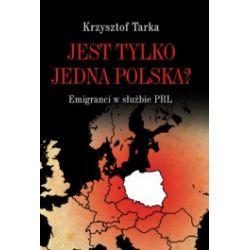 Jest tylko jedna Polska? Emigranci w służbie PRL