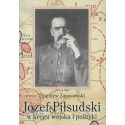 Józef Piłsudski w kręgu wojska i polityki