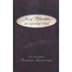 Józef Piłsudski. 22 stycznia 1863