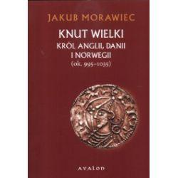 Knut Wielki król Anglii Danii i Norwegii (ok. 995- 1035)
