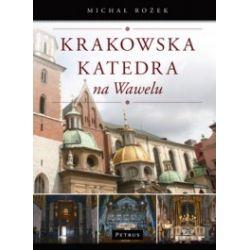 Krakowska katedra na Wawelu. Dzieje, ludzie, sztuka, zwyczaje