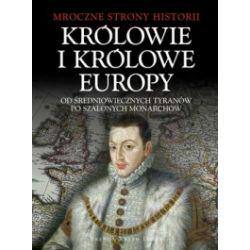Królowie i Królowe Europy. Od średniowiecznych tyranów po szalonych monarchów