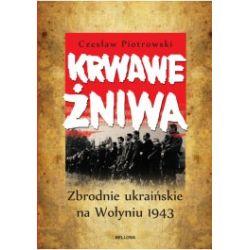 Krwawe żniwa. Zbrodnie ukraińskie na Wołyniu 1943