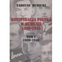 Konspiracja Polska w Rumunii 1939-1945. Tom 1. 1939-1940