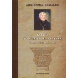 Ksiądz Franciszek Siarczyński. Życie i działalność