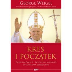 Kres i początek. Papież Jan Paweł II - zwycięstwo woności, ostatnie lata, dziedzictwo