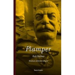 Kult Stalina. Studium alchemii wladzy