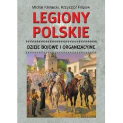 Legiony Polskie. Dzieje bojowe i organizacyjne