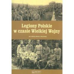 Legiony Polskie w czasie Wielkiej Wojny