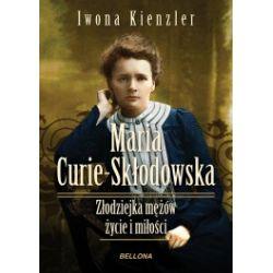 Maria Skłodowska-Curie. Złodziejka mężów. Życie i miłości