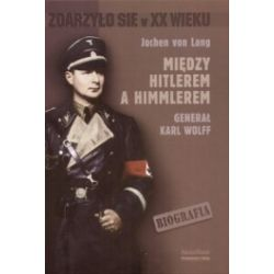Między Hitlerem a Himmlerem. Generał Karl Wolff. Biografia