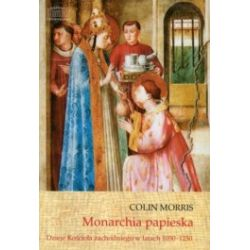 Monarchia papieska Dzieje Kościoła zachodniego w latach 1050-1250
