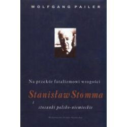 Na przekór fatalizmowi i wrogości. Stanisław Stomma i stosunki polsko-niemieckie