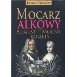 Mocarz alkowy. August II Mocny i kobiety