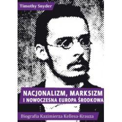 Nacjonalizm, marksizm i nowoczesna Europa Środkowa. Biografia Kazimierza Kelles-Krauza (1872-1905)