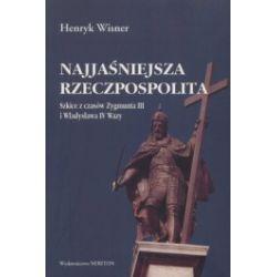 Najjaśniejsza Rzeczpospolita. Szkice z czasów Zygmunta III i Władysława IV Wazy