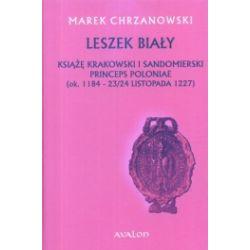 Leszek Biały. Książę krakowski i sandomierski. Princeps Poloniae (ok. 1184-23/24 listopada 1227)