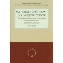 Materiały źródłowe do dziejów Żydów w księgach grodzkich lubelskich z doby panowania Zygmunta III Wazy 1587-1632