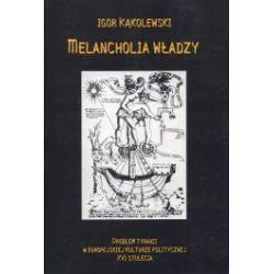 Melancholia władzy. Problem tyranii w europejskiej kulturze politycznej XVI stulecia