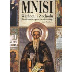 Mnisi Wschodu i Zachodu. Historia monastycyzmu chrześcijańskiego