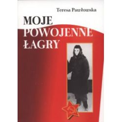 Moje powojenne łagry. Czużga, Workuta, Poćma 1945-1956