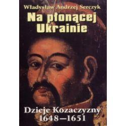Na płonącej Ukrainie. Dzieje Kozaczyzny 1648-1651