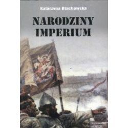 Narodziny imperium. Rozwój terytorialny państwa carów w ujęciu historyków rosyjskich XVIII i XIX wieku