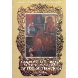Obraz Święty. Ikona w życiu, w wierze i w teologii Kościoła. Zarys teologii świętego obrazu