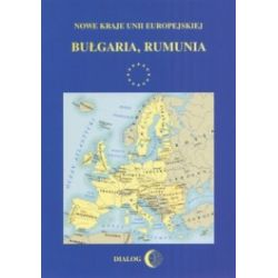Nowe Kraje Unii Europejskiej. Bułgaria, Rumunia