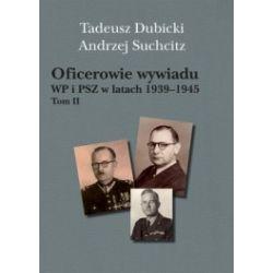Oficerowie wywiadu WP i PSZ w latach 1939-1945. Tom 2