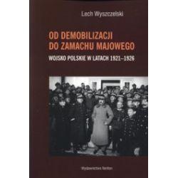 Od demobilizacji do zamachu majowego. Wojsko Polskie w latach 1921-1926
