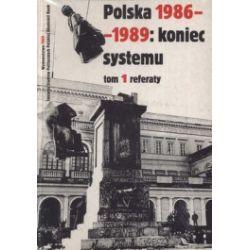 Polska 1986-1989: koniec systemu (Tom 1. Referaty + Tom 2. Dyskusja + Tom 3. Dokumenty) (komplet)