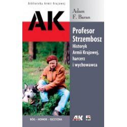 Profesor Strzembosz. Historyk Armii Krajowej, harcerz i wychowawca