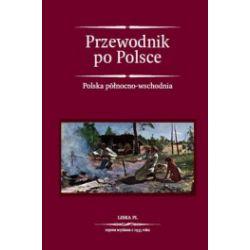 Przewodnik po Polsce. Tom 1. Polska północno - wschodnia