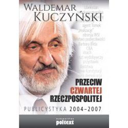Przeciw Czwartej Rzeczpospolitej. Publicystyka 2004-2007