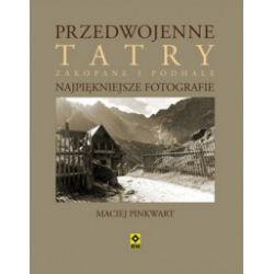 Przedwojenne Tatry. Zakopane i Podhale. Najpiękniejsze fotografie