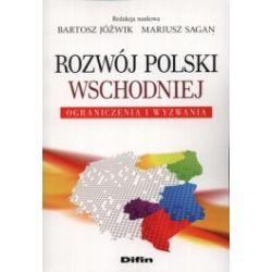 Rozwój Polski Wschodniej. Ograniczenia i wyzwania