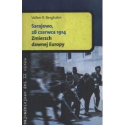 Sarajewo, 28 czerwca 1914. Zmierzch dawnej Europy