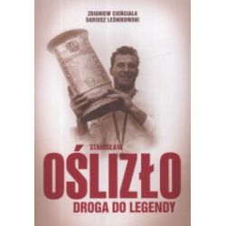 Stanisław Oślizło. Droga do legendy