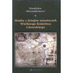Studia z dziejów miasteczek Wielkiego Księstwa Litewskiego