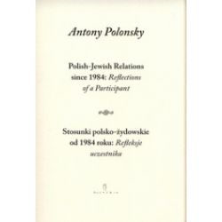 Stosunki polsko- żydowskie od 1984 roku. Refleksje uczestnika