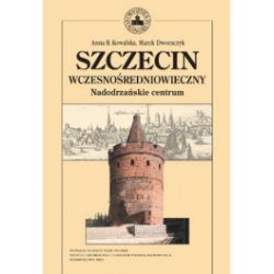 Szczecin wczesnośredniowieczny. Nadodrzańskie centrum