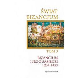 Świat Bizancjum. Tom 3. Bizancjum i jego sąsiedzi 1204-1453