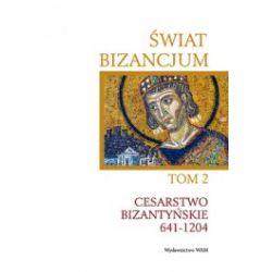 Świat Bizancjum. Tom 2. Cesarstwo Bizantyńskie 641-1204