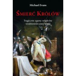 Śmierć królów. Tragiczne zgony władców średniowiecznej Anglii