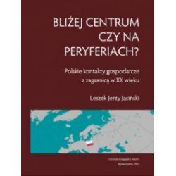 Bliżej centrum czy na peryferiach? Polskie kontakty gospodarcze z zagranicą w XX wieku